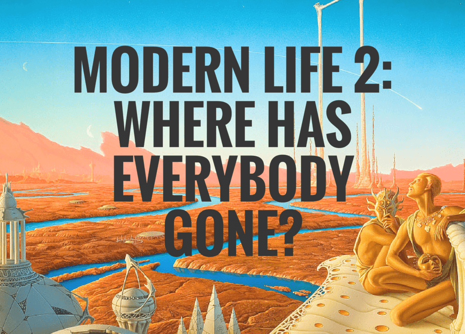 Modern Life 2: Where has Everybody Gone?
