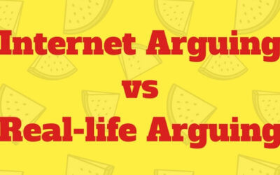 IntENet ArgUing vs Real-LIfe ArguINg