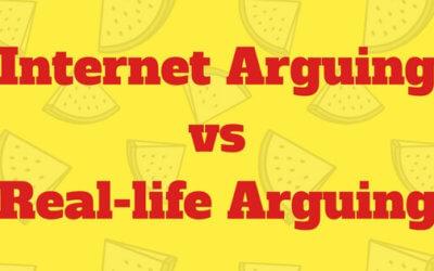 IntENet ArgUing vs Real-LIfe ArguINg